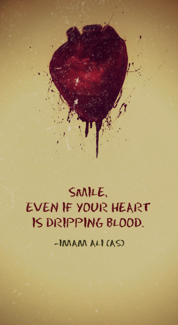 SMILE, EVEN IF YOUR HEART IS DRIPPING BLOOD.