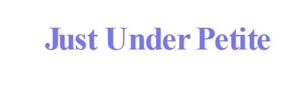 Just Under Petite