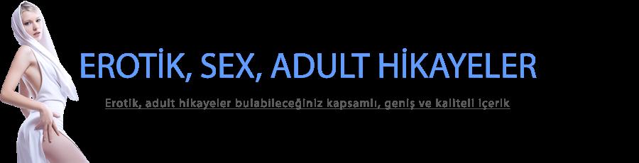 Erotik hikayeler, sex hikayeleri, adult hikayeler - En kaliteli ve geniş içerik