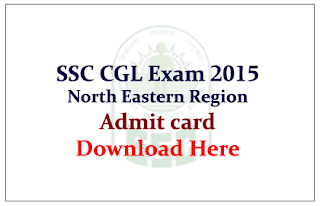 SSC CGL – 2015 NE Region Admit Card released Download Here