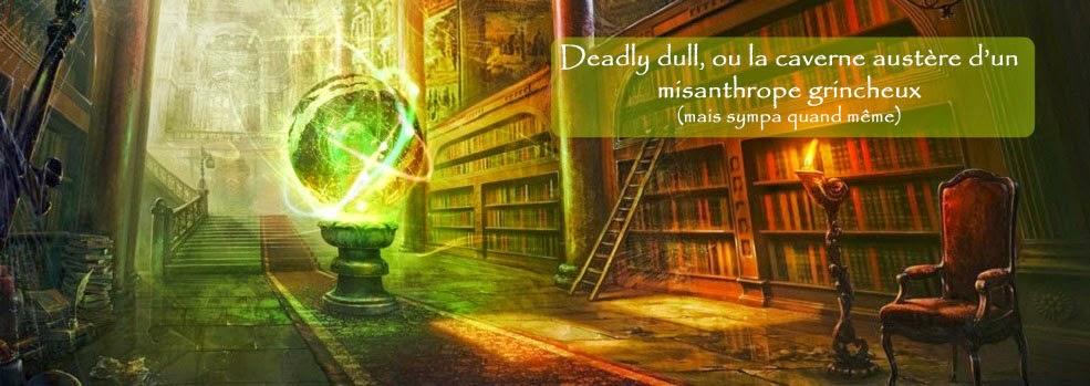 Deadly Dull - La caverne austère d'un misanthrope grincheux