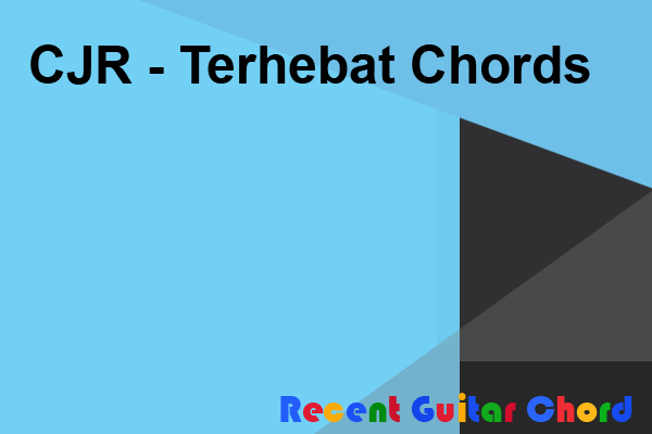 CJR - Terhebat Chords
