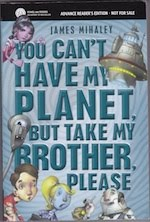 YOU CAN&#39;T HAVE MY PLANET, BUT TAKE MY BROTHER, PLEASE