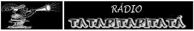 RÁDIO TATARITARITATÁ 24 HS NO AR