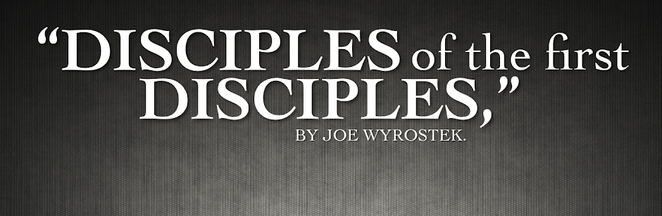 """Disciples of the First Disciples,"" an online book by Joe Wyrostek."