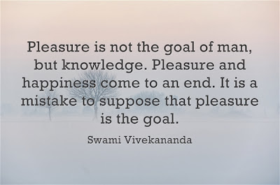 Pleasure is not the goal of man, but knowledge. Pleasure and happiness come to an end. It is a mistake to suppose that pleasure is the goal.