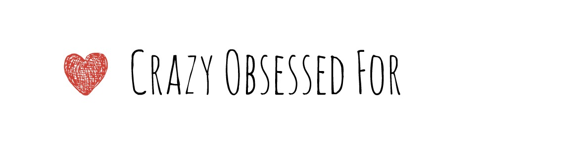 Crazy Obsessed For...