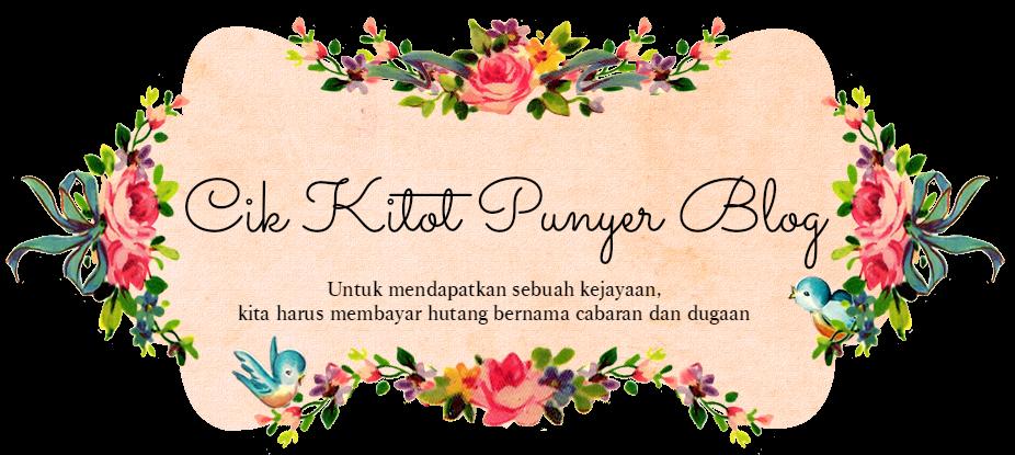 Cik Kitot Punyer Blog