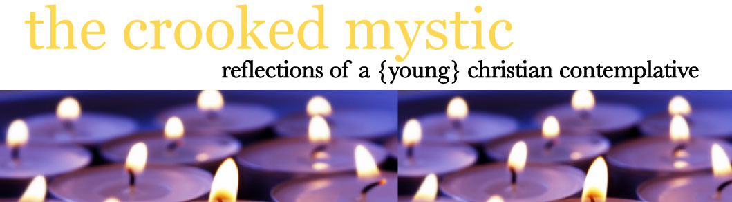 the crooked mystic : reflections of a {young} christian contemplative
