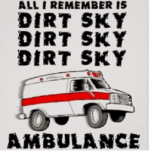 All I remember is Dirt Sky Ambulance shirt