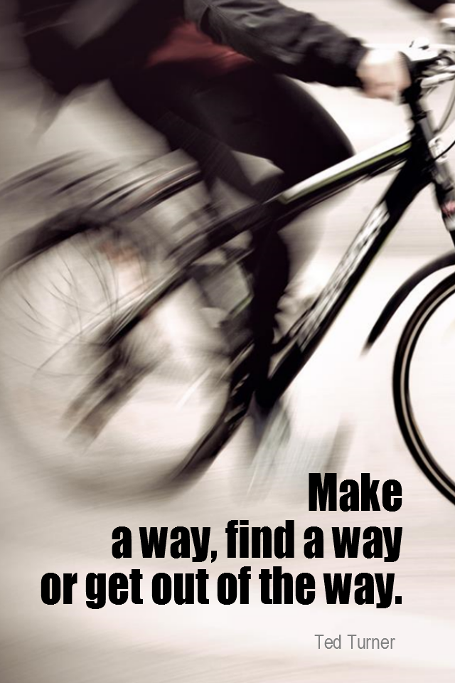 visual quote - image quotation for MOTIVATION - Make a way, find a way or get out of the way. - Ted Turner