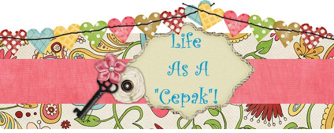 """Life As A """"Cepak""""!"""