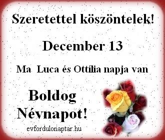 December 13 - Luca, Ottília névnap