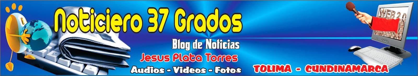 NOTICIERO37GRADOS DE JESUS PLATA TORRES
