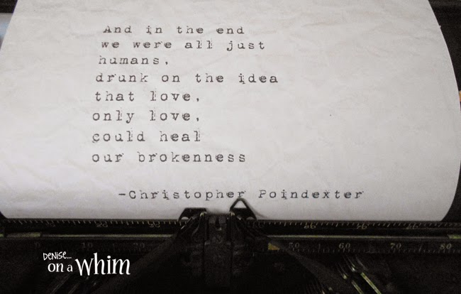 Beautiful Words from Christopher Poindexter in a Vintage Typewriter via Denise on a Whim