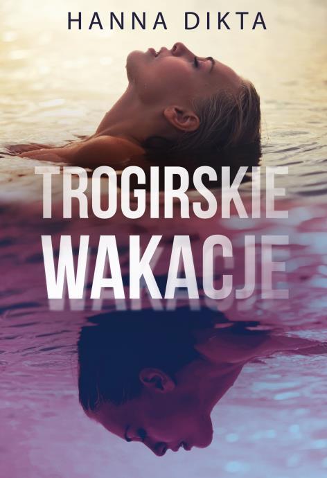 """""""Trogirskie wakacje"""" Hanna Dikta"""