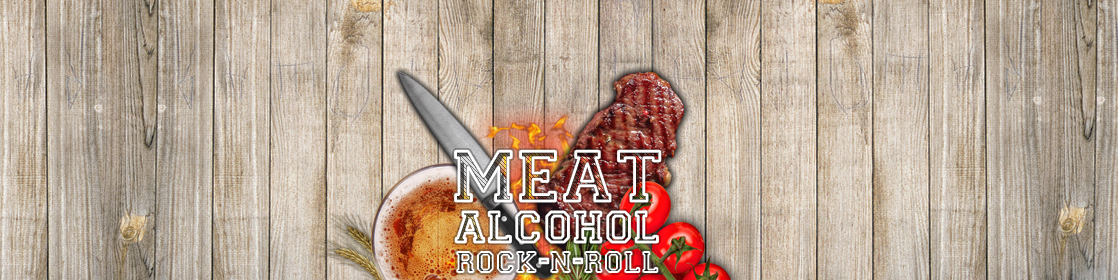 Meat, Alcohol, Rock-n-roll