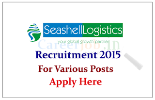 Seashell Logistics Pvt Ltd Hiring Candidates for the Various Posts