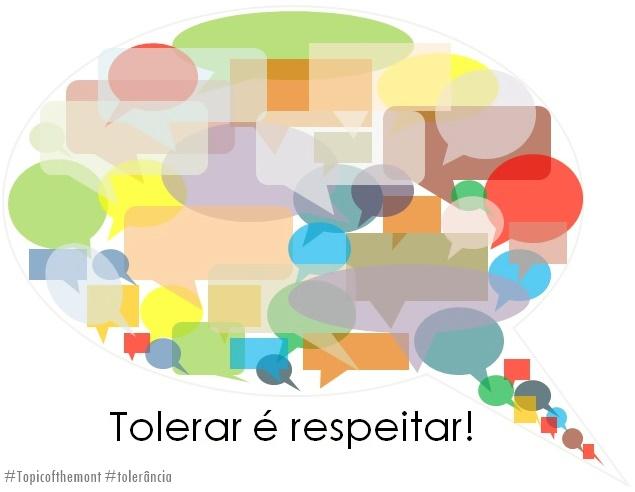 Quem luta por tolerância sabe respeitar!