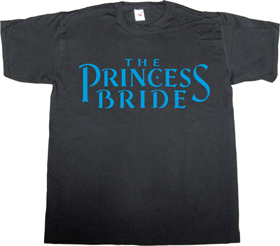 movie brilliant sentence fun the princess bride classics t-shirt ephemeral-t-shirts