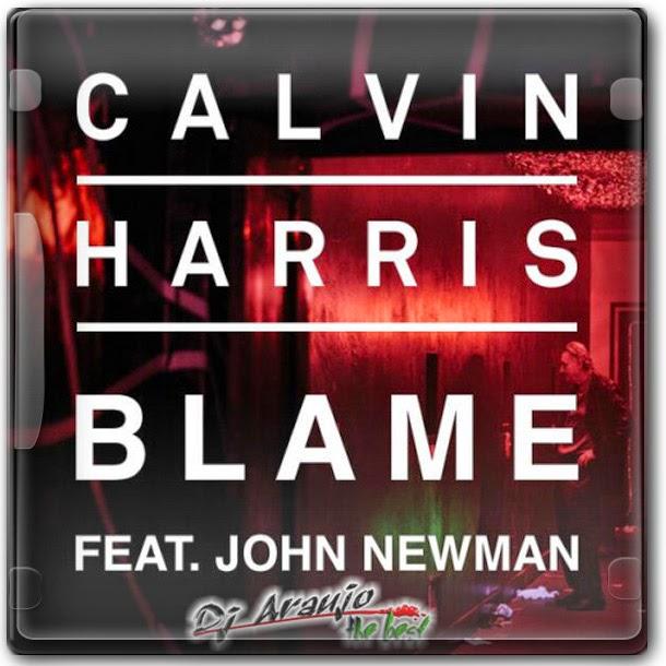 Calvin Harris feat. John Newman - Blame ( DJ Araujo the best Remix ) + 60