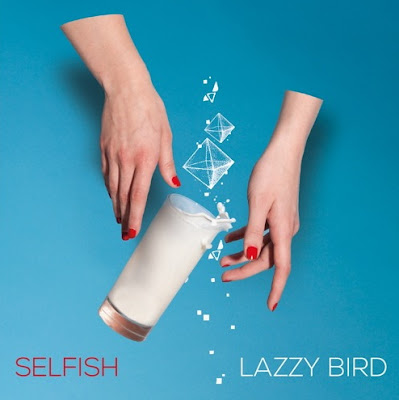 "LAZZY BIRD ""Selfish"""