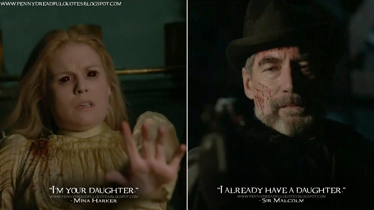Mina Harker: I'm your daughter. Sir Malcolm: I already have a daughter. Mina Harker Quotes, Sir Malcolm Quotes, Penny Dreadful Quotes