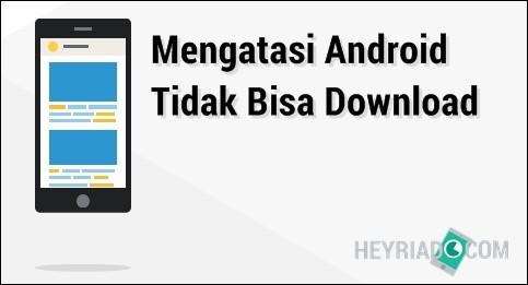 Kenapa Android Tidak Bisa Download