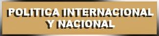 POLITICA INTERNACIONAL Y NACIONAL
