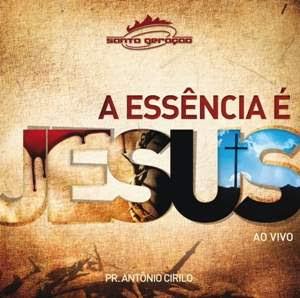 Baixar CD Santa Geração   A Essência É Jesus   Ao Vivo 2011