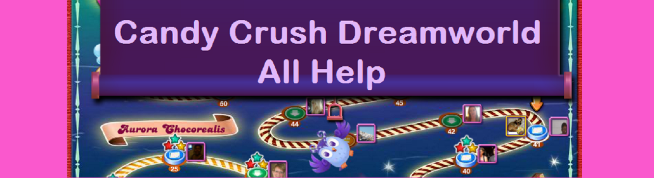 Candy Crush Dreamworld All Help