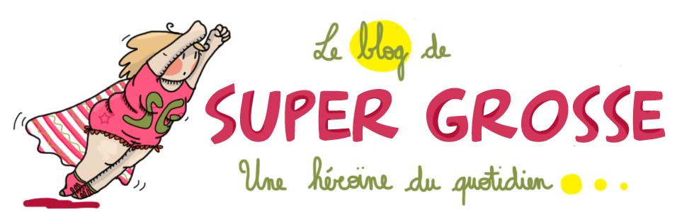La vie de Super Grosse