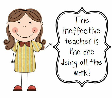 The ineffective teacher is the one doing all the work!