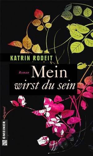http://www.amazon.de/Mein-wirst-sein-Katrin-Rodeit/dp/3839214572/ref=sr_1_1?ie=UTF8&qid=1396331811&sr=8-1&keywords=Mein+wirst+du+sein