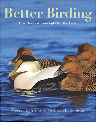 Better Birding: tips, tools & concepts for the field. George L. Armistead and Brian L. Sullivan.