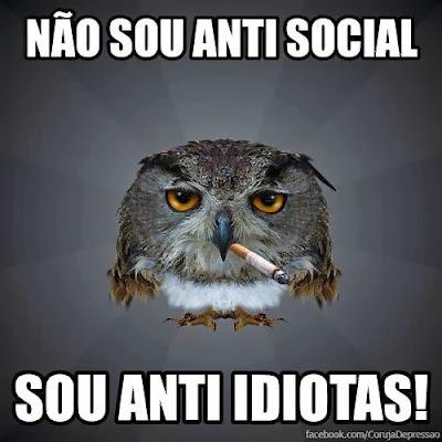 Não sou anti social, sou anti idiotas