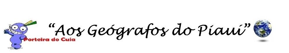 """"""" Aos Geógrafos do Piauí"""""""