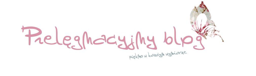 Pielęgnacyjny blog - piękno w każdym wymiarze!