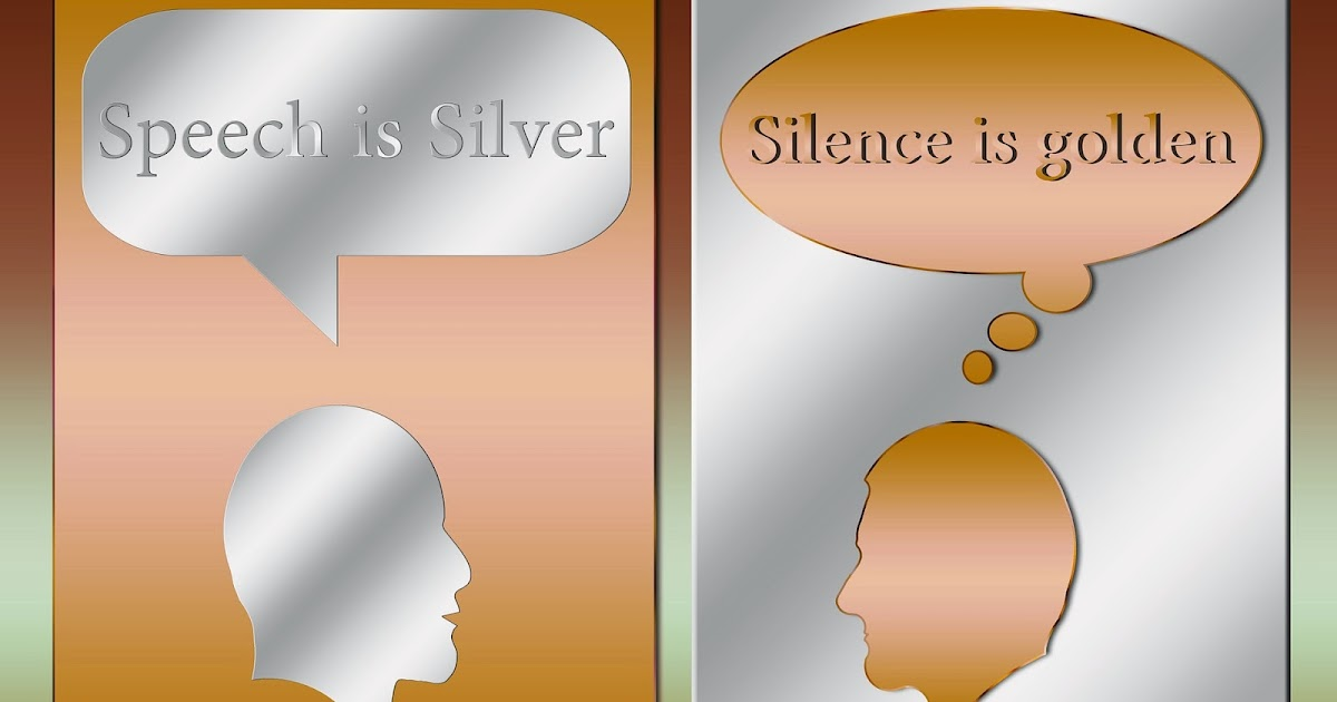 Speech is silver but silence is golden essay