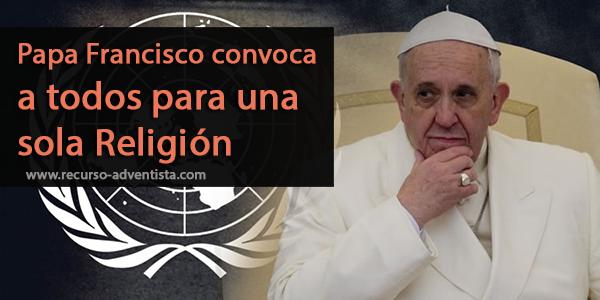 Papa Francisco convoca a todos para una sola Religión