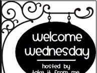 Welcome Wednesday!