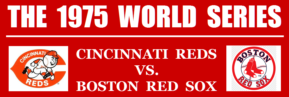 THE 1975 WORLD SERIES: CINCINNATI REDS VS. BOSTON RED SOX