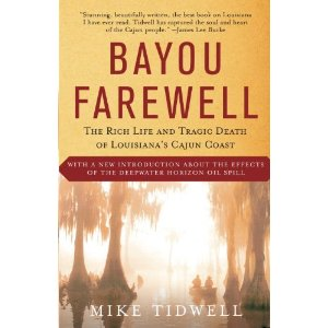 bayou farewell The cajun coast of louisiana is home to a way of life as unique, complex, and beautiful as the terrain itself as award-winning travel writer mike tidwell journeys through the bayou, he introduces us to the food and the language, the shrimp fisherman, the houma indians, and the rich cultural history that makes it unlike any other place in the.