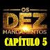 OS 10 MANDAMENTOS - CAPÍTULO 5