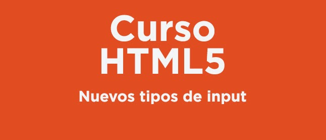 Curso HTML 5: Nuevos tipos de input
