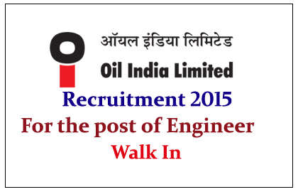 Oil India Limited Hiring for the post of Engineer 2015