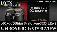 Sigma 50mm f/2.8 EX DG Macro Photography Lens Unboxing & Overview | Joe's Videos & Blogs
