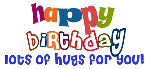 Happy Birthday - Lots of hugs for you