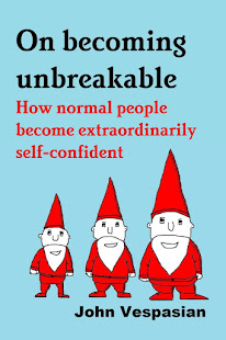 On becoming unbreakable: How normal people become extraordinarily self-confident