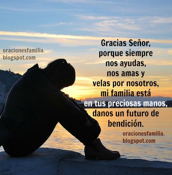 Oraciones de familia, en problemas, angustia, enfermedad, separación, pruebas. Gracias Señor por tu ayuda en tiempo de angustia. por Mery Bracho.